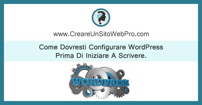 Come Dovresti Configurare WordPress Prima Di Iniziare A Scrivere.