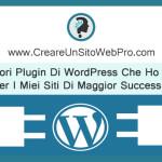 I Migliori Plugin Di WordPress Che Ho Scelto Per I Miei Siti Di Maggior Successo.