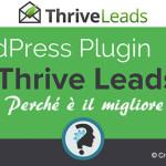 WordPress Popup Plugin Migliore Mailing List Thrive Leads. OptinMonster, Addio.